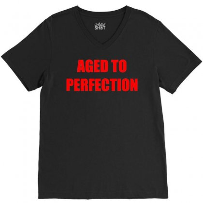 Aged To Perfection V-neck Tee Designed By Meid4_art