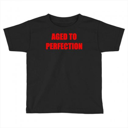Aged To Perfection Toddler T-shirt Designed By Meid4_art