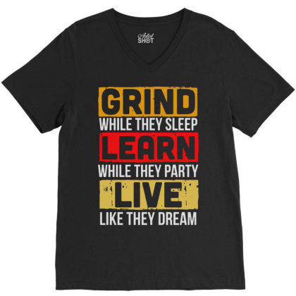 Grind While They Sleep Live Like They Dream V-neck Tee Designed By Meganphoebe
