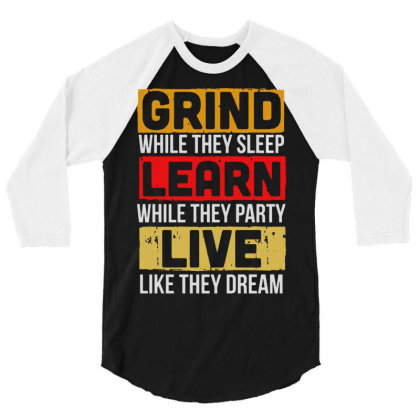 Grind While They Sleep Live Like They Dream 3/4 Sleeve Shirt Designed By Meganphoebe