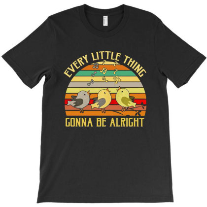 Every Little Thing Is Gonna Be Alright Bird T-shirt Designed By Kamprett Apparel