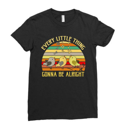 Every Little Thing Is Gonna Be Alright Bird Ladies Fitted T-shirt Designed By Kamprett Apparel