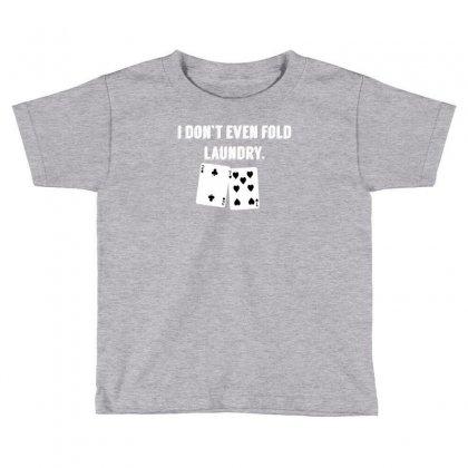 Fold Laundry Funny Poker Toddler T-shirt Designed By Tonyhaddearts
