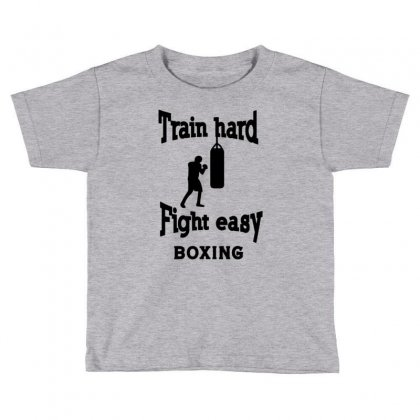 Train Hard Fight Easy Boxing Toddler T-shirt Designed By Tonyhaddearts