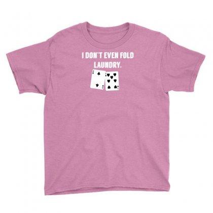 Fold Laundry Funny Poker Youth Tee Designed By Tonyhaddearts