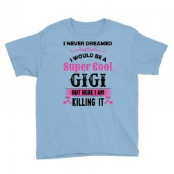 I Never Dreamed I Would Be A Super Cool Gigi Youth Tee Designed By Sabriacar