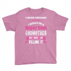 I Never Dreamed I Would Be A Super Cool Godmother Youth Tee Designed By Sabriacar