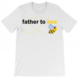 Father To Bee T-Shirt | Artistshot