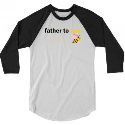 Father To Bee 3/4 Sleeve Shirt   Artistshot
