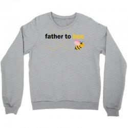 Father To Bee Crewneck Sweatshirt   Artistshot