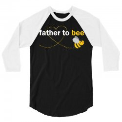 Father To Bee 3/4 Sleeve Shirt | Artistshot