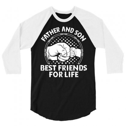 Father And Son Best Friends For Life 3/4 Sleeve Shirt Designed By Tshiart