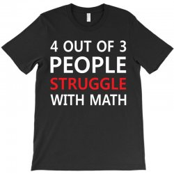 4 out of 3 People Struggle with Math T-Shirt | Artistshot