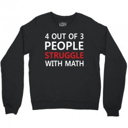 4 out of 3 People Struggle with Math Crewneck Sweatshirt | Artistshot