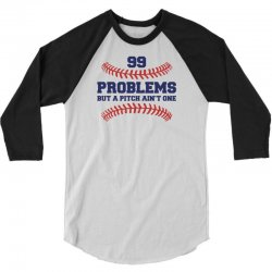 99 PROBLEMS BUT A PITCH AIN'T ONE 3/4 Sleeve Shirt   Artistshot