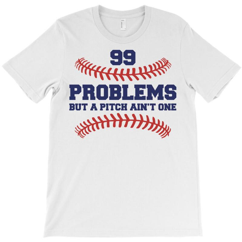99 Problems But A Pitch Ain't One T-shirt   Artistshot
