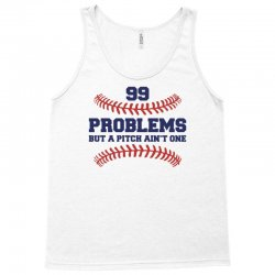99 PROBLEMS BUT A PITCH AIN'T ONE Tank Top   Artistshot