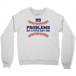 99 PROBLEMS BUT A PITCH AIN'T ONE Crewneck Sweatshirt   Artistshot