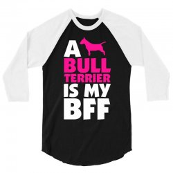 A Bull Terrier Is My BFF 3/4 Sleeve Shirt | Artistshot