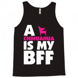 A Chihuahua Is My BFF Tank Top | Artistshot