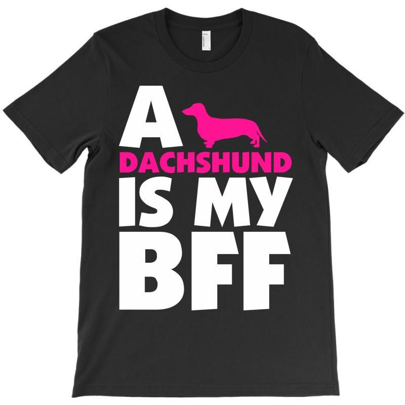 A Dachshund Is My Bff T-shirt | Artistshot