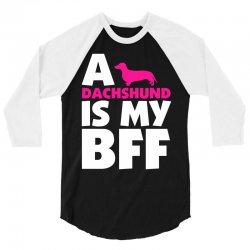 A Dachshund Is My BFF 3/4 Sleeve Shirt | Artistshot
