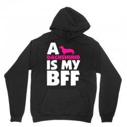 A Dachshund Is My BFF Unisex Hoodie | Artistshot