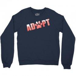 Adopt a Pet in Need Crewneck Sweatshirt   Artistshot