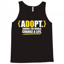 ADOPT, Change The World, Change A Life Tank Top   Artistshot