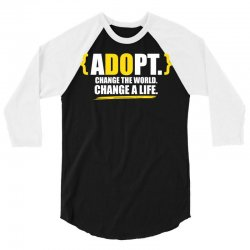 ADOPT, Change The World, Change A Life 3/4 Sleeve Shirt   Artistshot