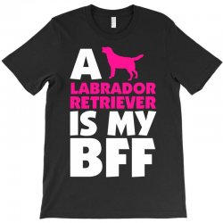A Labrador Retriever Is My BFF T-Shirt | Artistshot