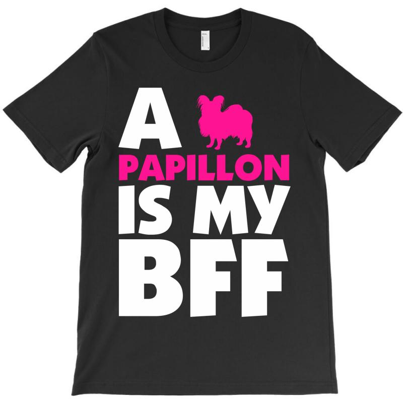A Papillon Is My Bff T-shirt | Artistshot