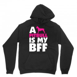 A Pitbull Is My BFF Unisex Hoodie | Artistshot
