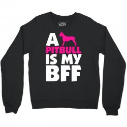 A Pitbull Is My BFF Crewneck Sweatshirt | Artistshot