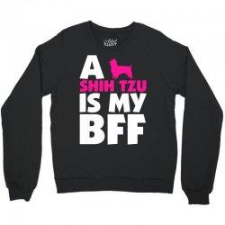 A Shih Tzu Is My BFF Crewneck Sweatshirt | Artistshot