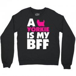 A Yorkie Is My BFF Crewneck Sweatshirt | Artistshot