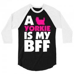 A Yorkie Is My BFF 3/4 Sleeve Shirt | Artistshot