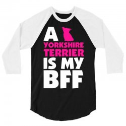 A Yorkshire Terrier Is My BFF 3/4 Sleeve Shirt | Artistshot