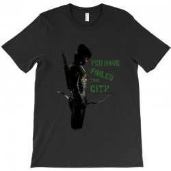 Arrow - you have failed this city T-Shirt | Artistshot