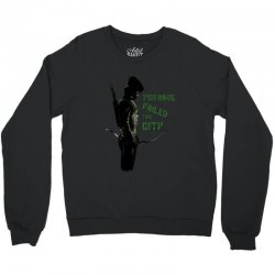 Arrow - you have failed this city Crewneck Sweatshirt | Artistshot