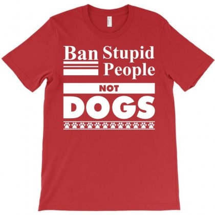 Ban Stupid People, Not Dogs T-shirt Designed By Tshiart