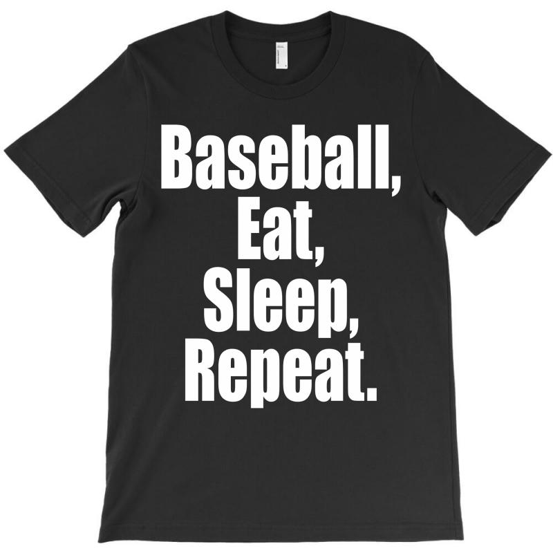Eat Sleep Baseball Repeat Funny T-shirt | Artistshot