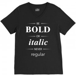 Be Bold Or Italic Never Regular V-Neck Tee | Artistshot