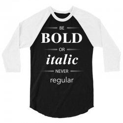 Be Bold Or Italic Never Regular 3/4 Sleeve Shirt | Artistshot