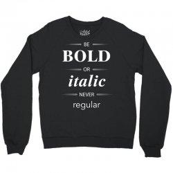 Be Bold Or Italic Never Regular Crewneck Sweatshirt | Artistshot