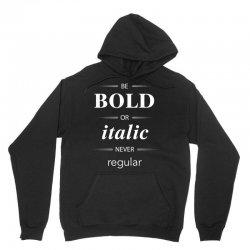 Be Bold Or Italic Never Regular Unisex Hoodie | Artistshot