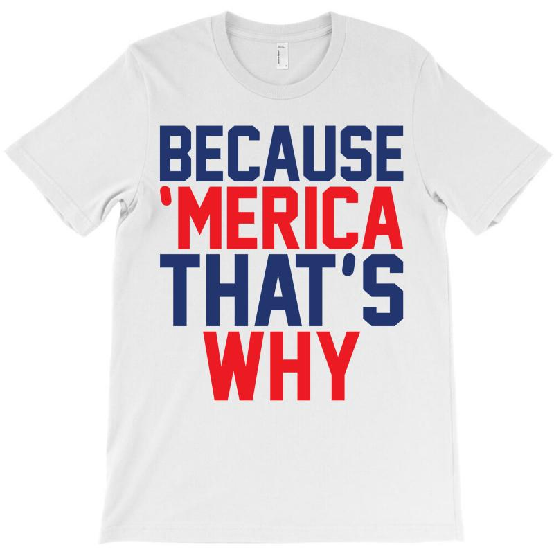 Because 'merica That's Why T-shirt | Artistshot