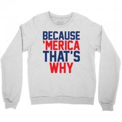 Because 'Merica That's why Crewneck Sweatshirt | Artistshot