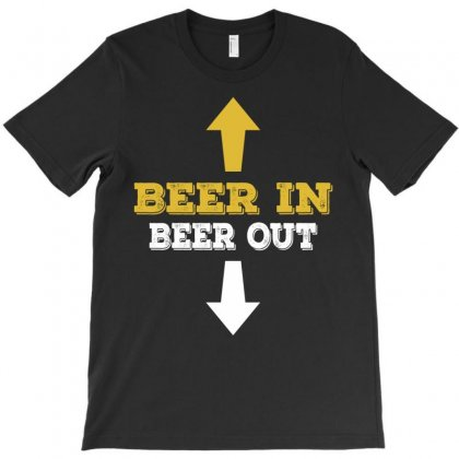 Beer In Beer Out T-shirt Designed By Tshiart