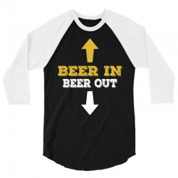 Beer in Beer out 3/4 Sleeve Shirt | Artistshot